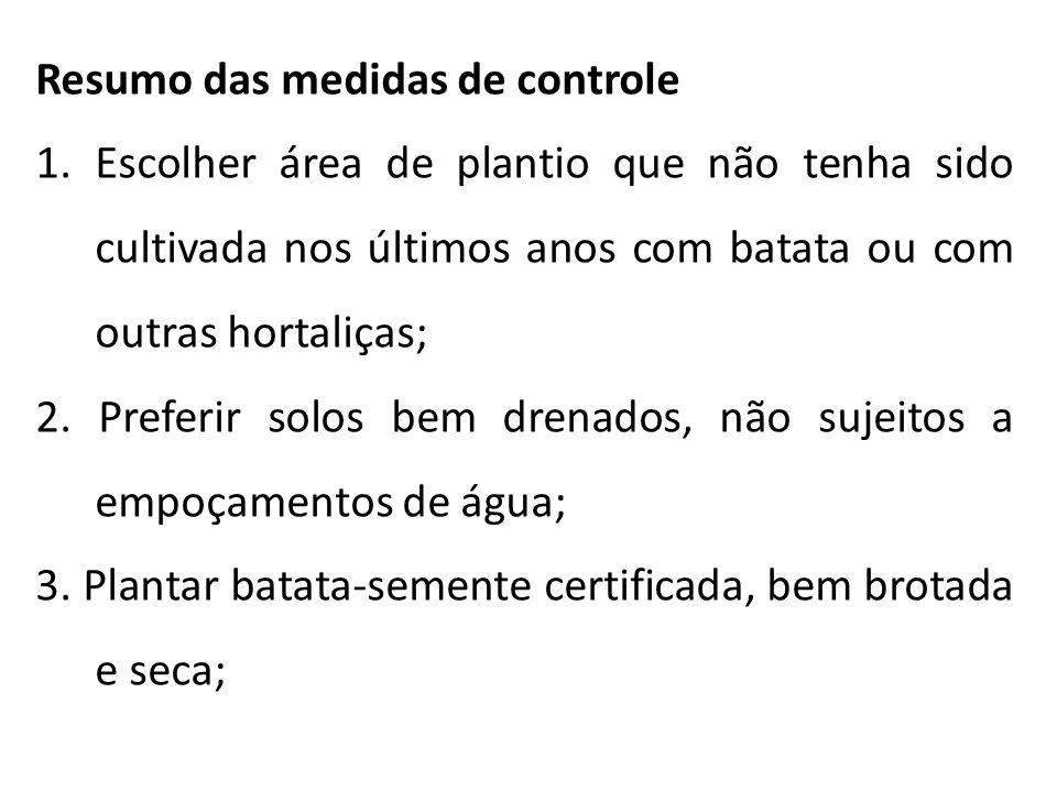 Resumo das medidas de controle 1.Escolher área de plantio que não tenha sido cultivada nos últimos anos com batata ou com outras hortaliças; 2. Prefer
