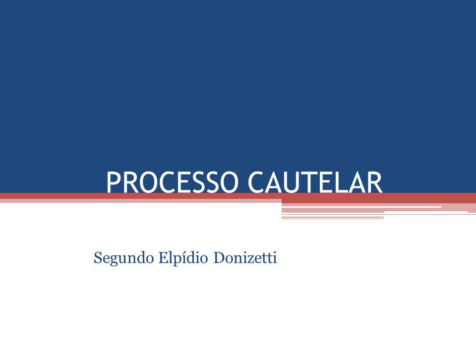 PROCESSO CAUTELAR Segundo Elpídio Donizetti