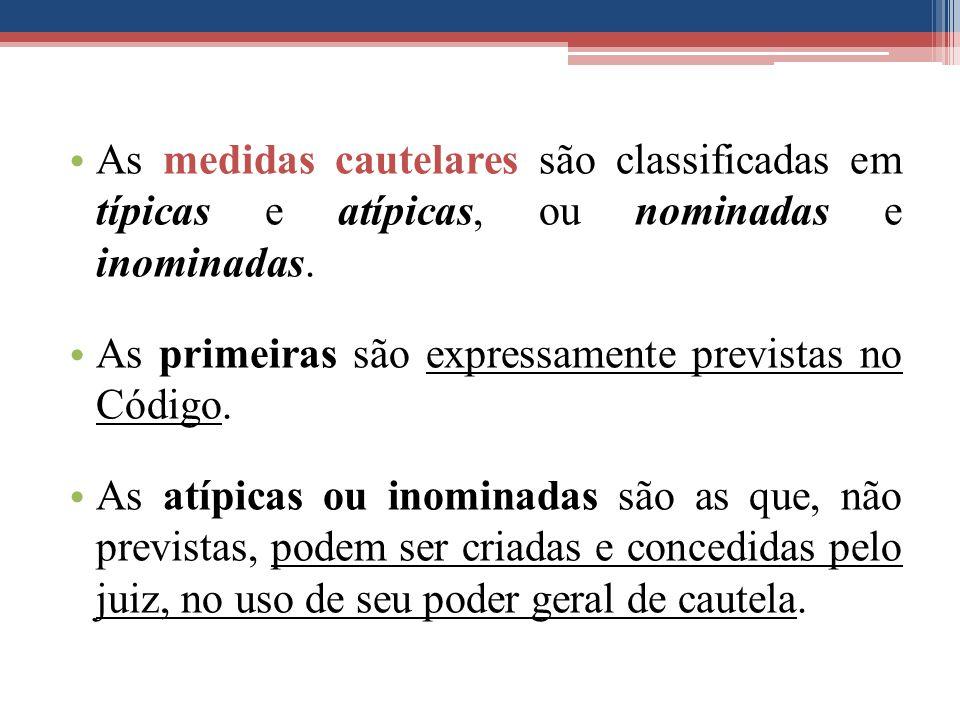 As medidas cautelares são classificadas em típicas e atípicas, ou nominadas e inominadas. As primeiras são expressamente previstas no Código. As atípi