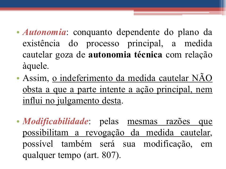 Autonomia: conquanto dependente do plano da existência do processo principal, a medida cautelar goza de autonomia técnica com relação àquele. Assim, o