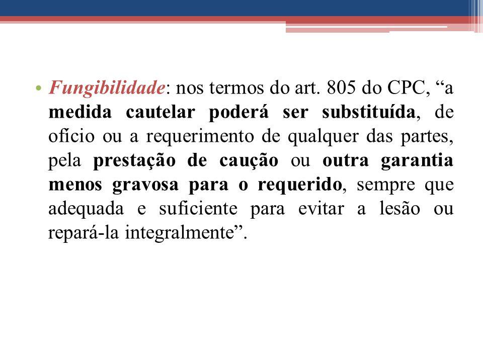 """Fungibilidade: nos termos do art. 805 do CPC, """"a medida cautelar poderá ser substituída, de ofício ou a requerimento de qualquer das partes, pela pres"""