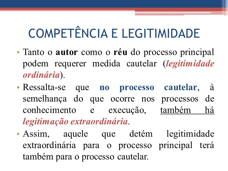 COMPETÊNCIA E LEGITIMIDADE Tanto o autor como o réu do processo principal podem requerer medida cautelar (legitimidade ordinária).