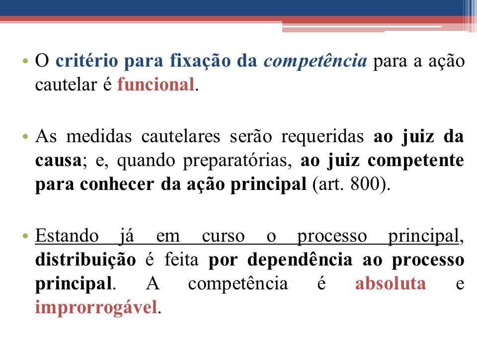 O critério para fixação da competência para a ação cautelar é funcional. As medidas cautelares serão requeridas ao juiz da causa; e, quando preparatór