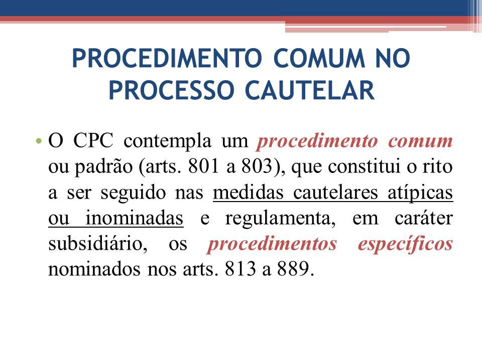 PROCEDIMENTO COMUM NO PROCESSO CAUTELAR O CPC contempla um procedimento comum ou padrão (arts. 801 a 803), que constitui o rito a ser seguido nas medi