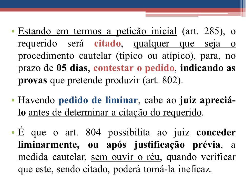 Estando em termos a petição inicial (art. 285), o requerido será citado, qualquer que seja o procedimento cautelar (típico ou atípico), para, no prazo