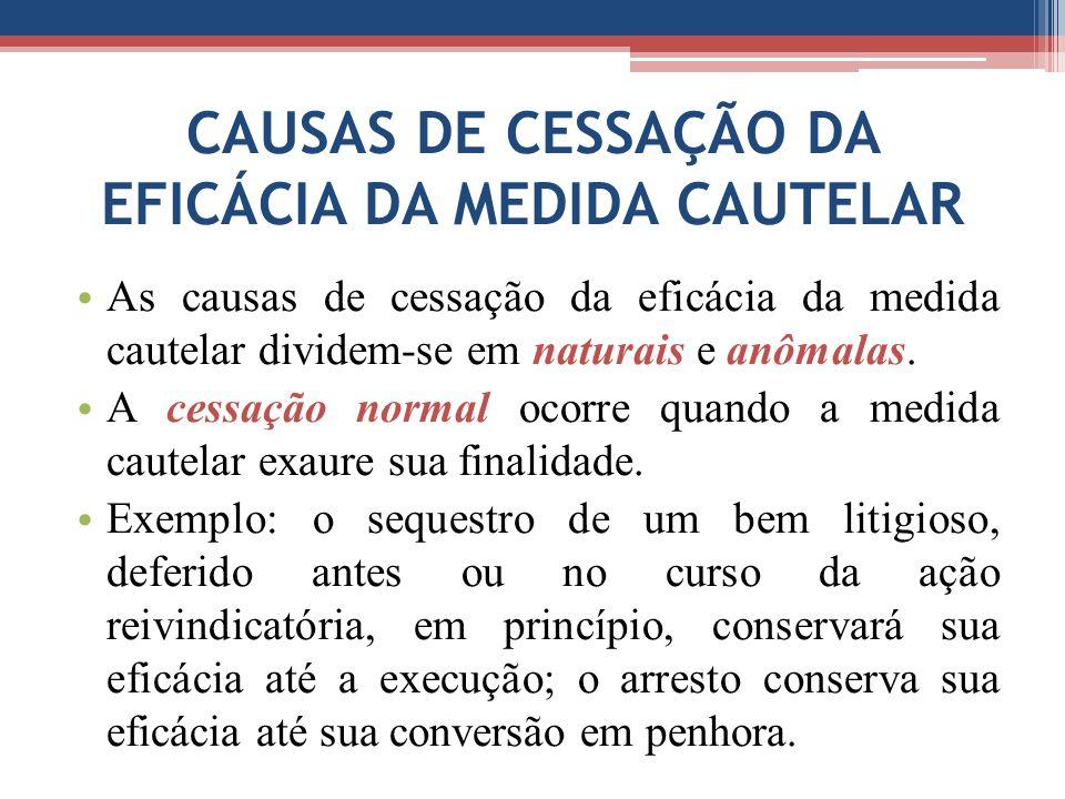 CAUSAS DE CESSAÇÃO DA EFICÁCIA DA MEDIDA CAUTELAR As causas de cessação da eficácia da medida cautelar dividem-se em naturais e anômalas.