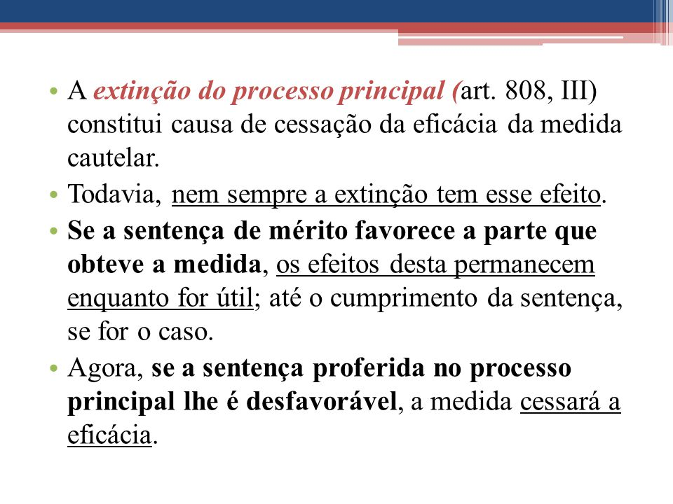 A extinção do processo principal (art. 808, III) constitui causa de cessação da eficácia da medida cautelar. Todavia, nem sempre a extinção tem esse e
