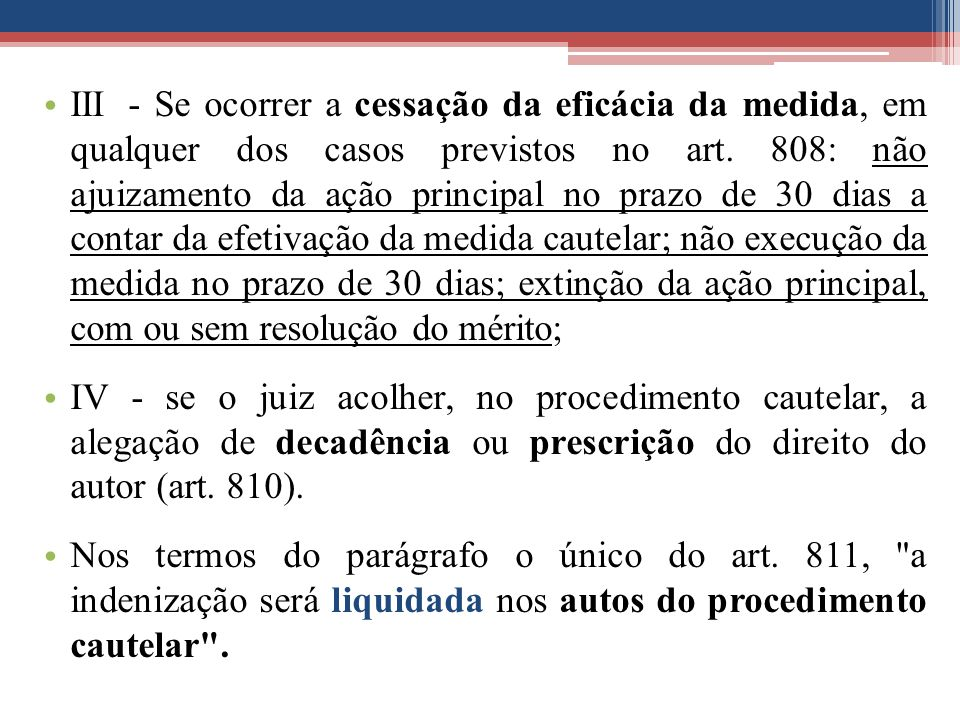 III- Se ocorrer a cessação da eficácia da medida, em qualquer dos casos previstos no art. 808: não ajuizamento da ação principal no prazo de 30 dias a