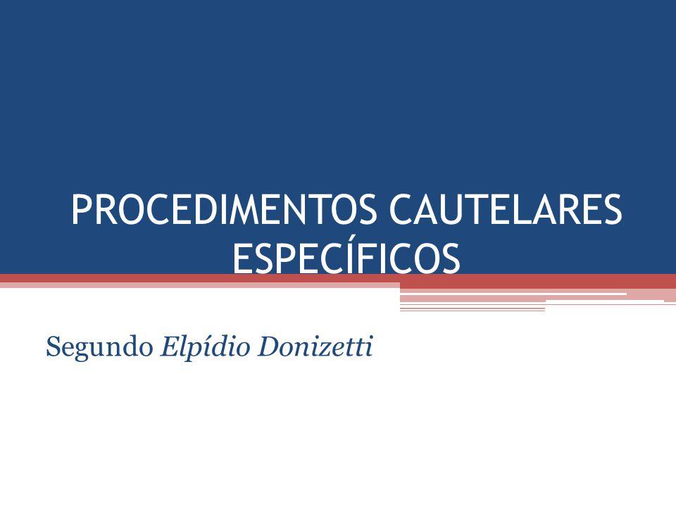 PROCEDIMENTOS CAUTELARES ESPECÍFICOS Segundo Elpídio Donizetti