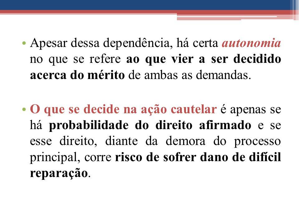 Apesar dessa dependência, há certa autonomia no que se refere ao que vier a ser decidido acerca do mérito de ambas as demandas.