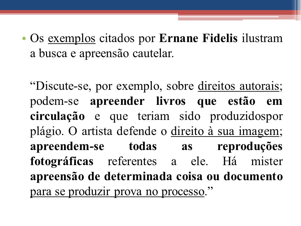 Os exemplos citados por Ernane Fidelis ilustram a busca e apreensão cautelar.