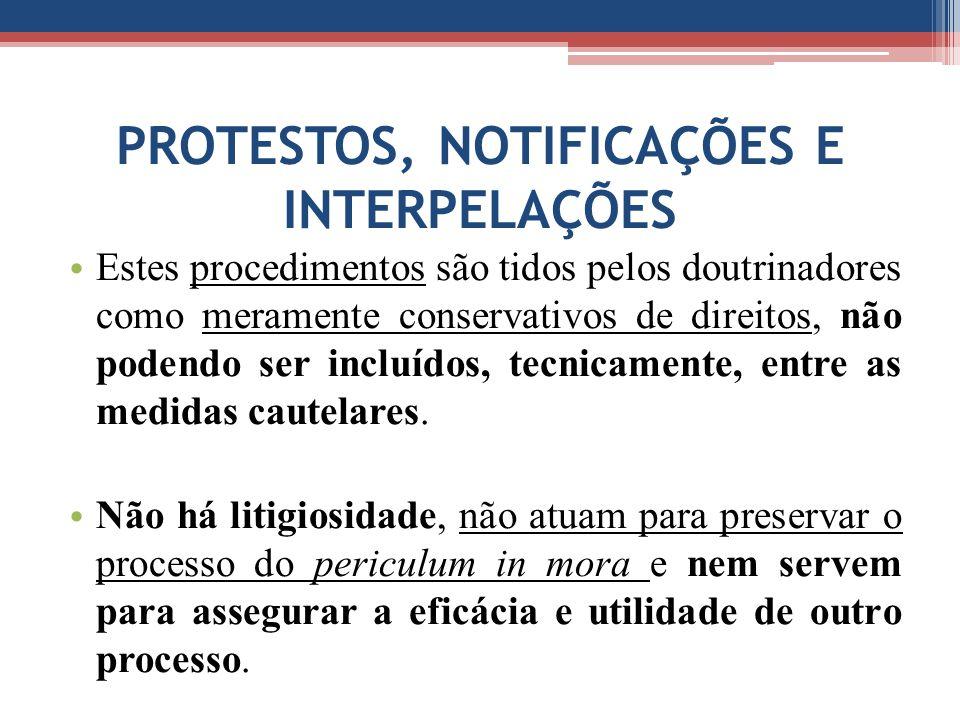 PROTESTOS, NOTIFICAÇÕES E INTERPELAÇÕES Estes procedimentos são tidos pelos doutrinadores como meramente conservativos de direitos, não podendo ser incluídos, tecnicamente, entre as medidas cautelares.