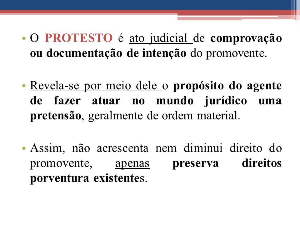 O PROTESTO é ato judicial de comprovação ou documentação de intenção do promovente. Revela-se por meio dele o propósito do agente de fazer atuar no mu