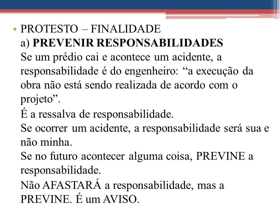 """PROTESTO – FINALIDADE a) PREVENIR RESPONSABILIDADES Se um prédio cai e acontece um acidente, a responsabilidade é do engenheiro: """"a execução da obra n"""