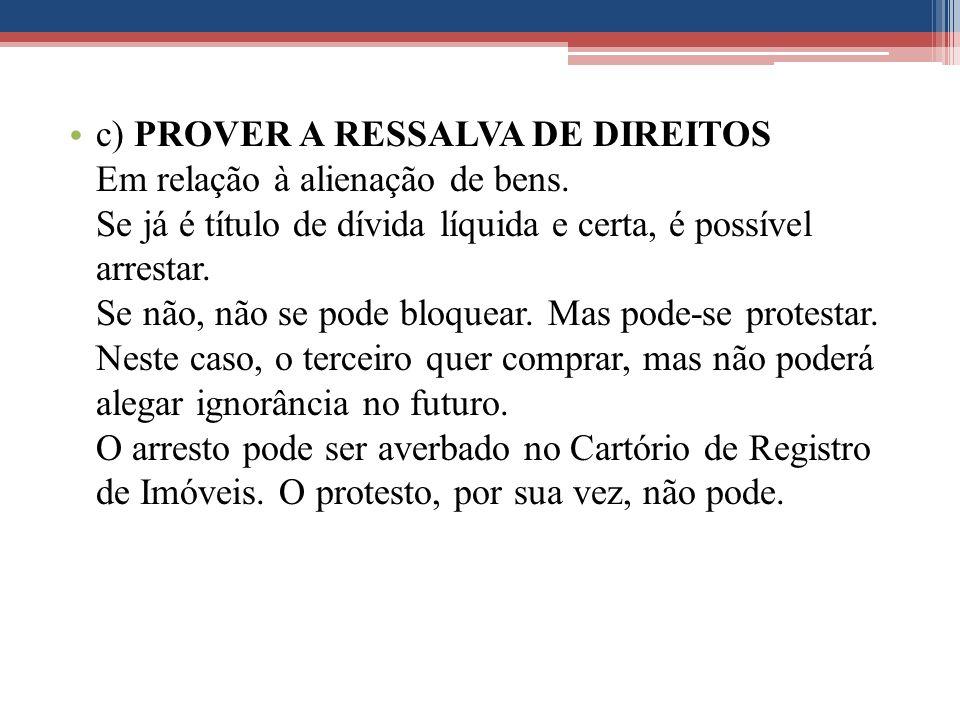 c) PROVER A RESSALVA DE DIREITOS Em relação à alienação de bens.