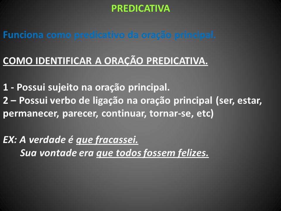 PREDICATIVA Funciona como predicativo da oração principal.