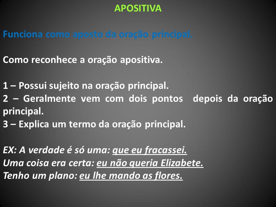 APOSITIVA Funciona como aposto da oração principal.
