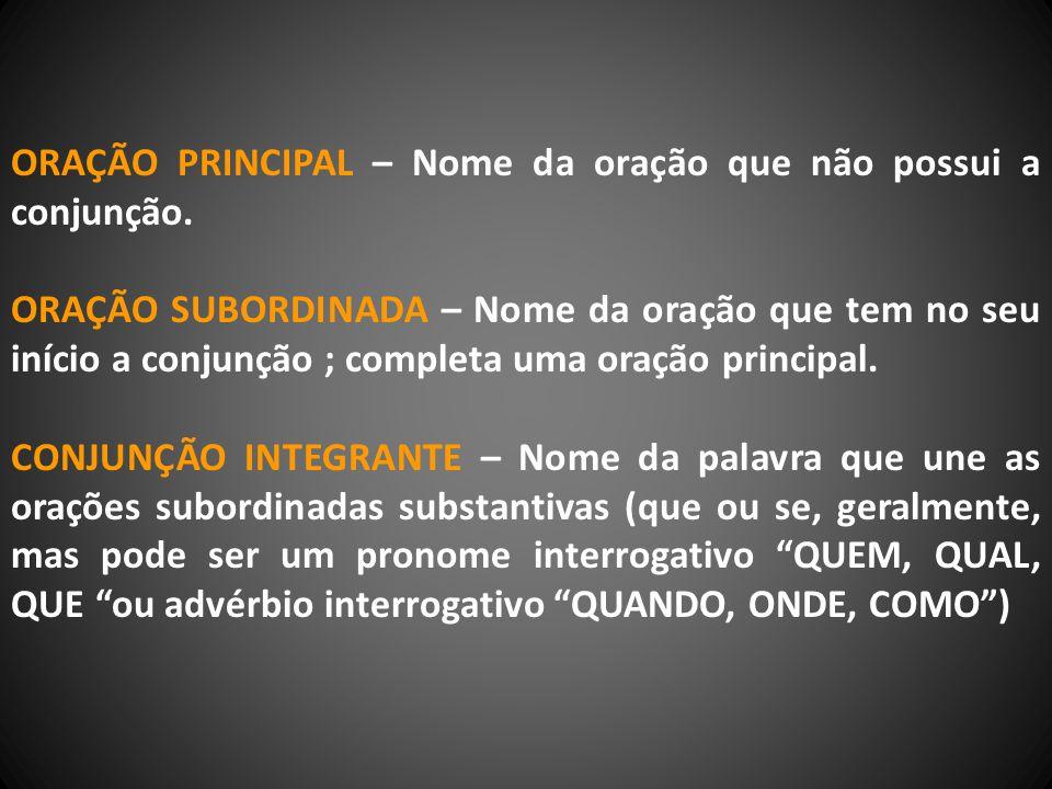 ORAÇÃO PRINCIPAL – Nome da oração que não possui a conjunção.
