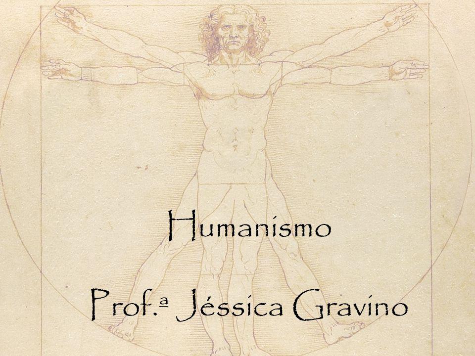Humanismo Prof.ª Jéssica Gravino
