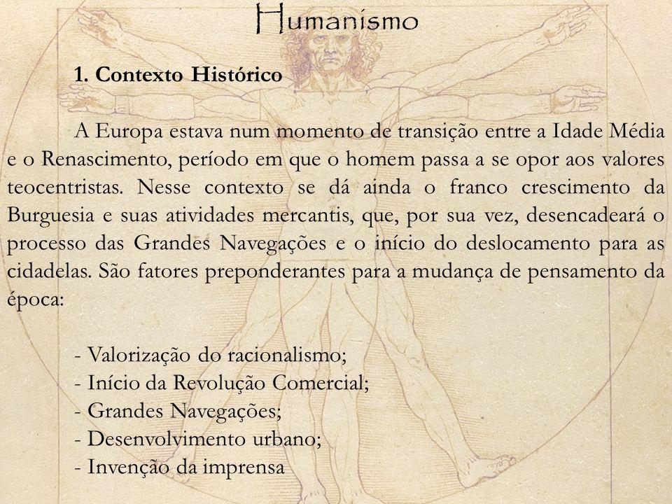 Humanismo 1. Contexto Histórico A Europa estava num momento de transição entre a Idade Média e o Renascimento, período em que o homem passa a se opor