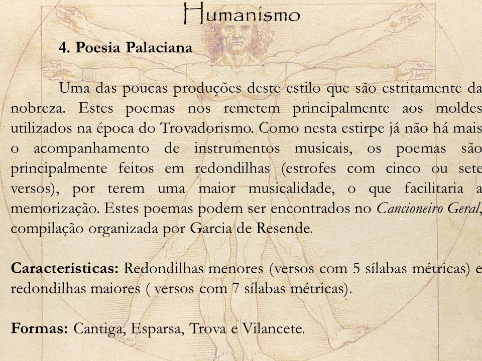 Humanismo 4. Poesia Palaciana Uma das poucas produções deste estilo que são estritamente da nobreza. Estes poemas nos remetem principalmente aos molde