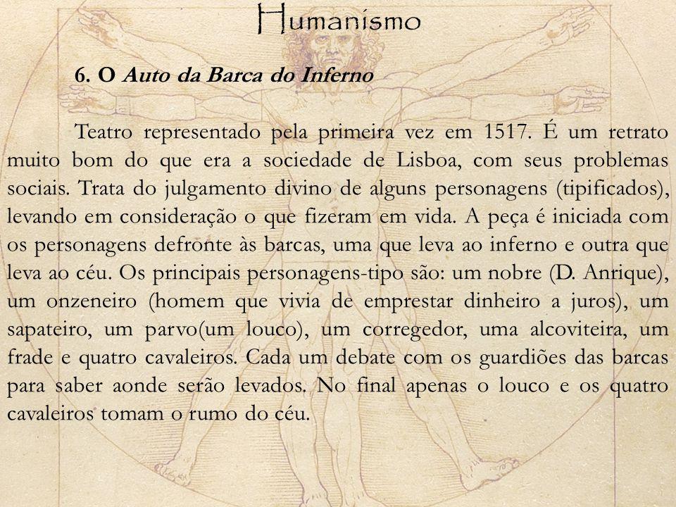 Humanismo 6. O Auto da Barca do Inferno Teatro representado pela primeira vez em 1517. É um retrato muito bom do que era a sociedade de Lisboa, com se