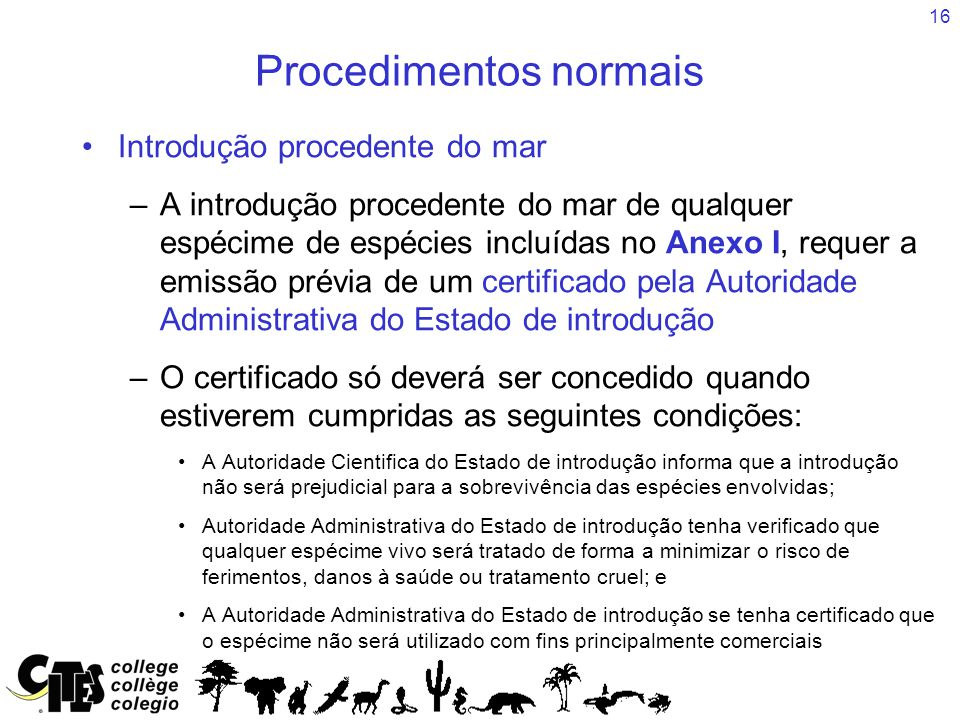 16 Procedimentos normais Introdução procedente do mar –A introdução procedente do mar de qualquer espécime de espécies incluídas no Anexo I, requer a