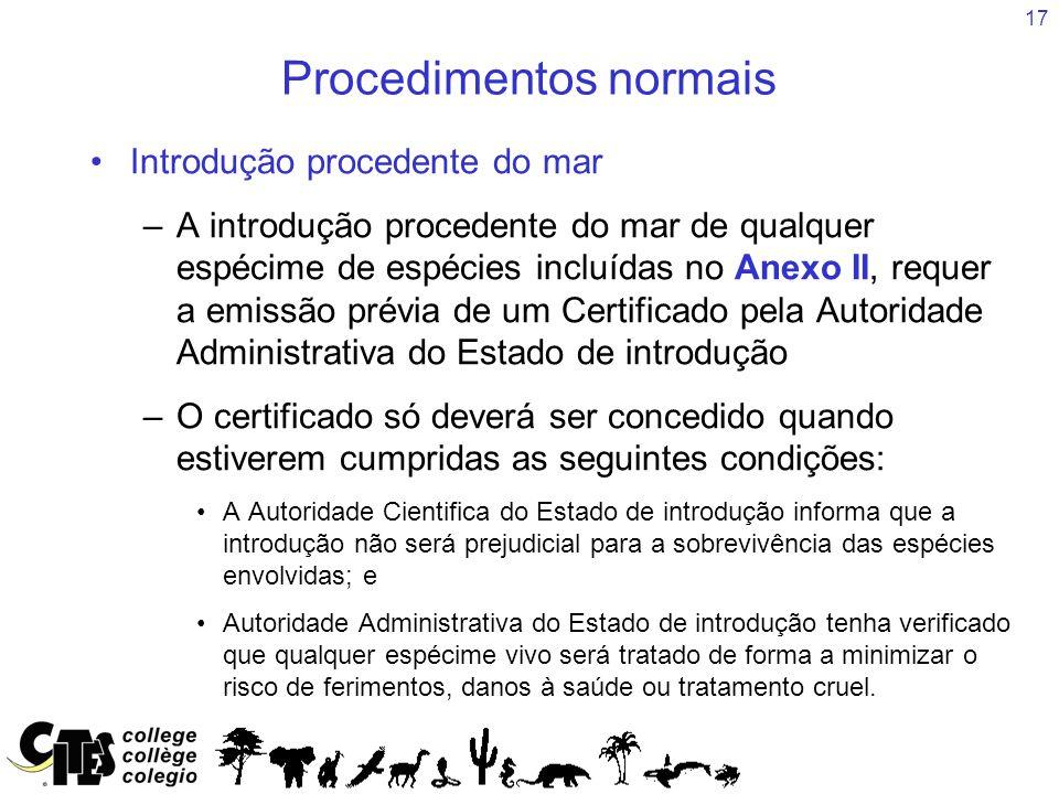 17 Procedimentos normais Introdução procedente do mar –A introdução procedente do mar de qualquer espécime de espécies incluídas no Anexo II, requer a