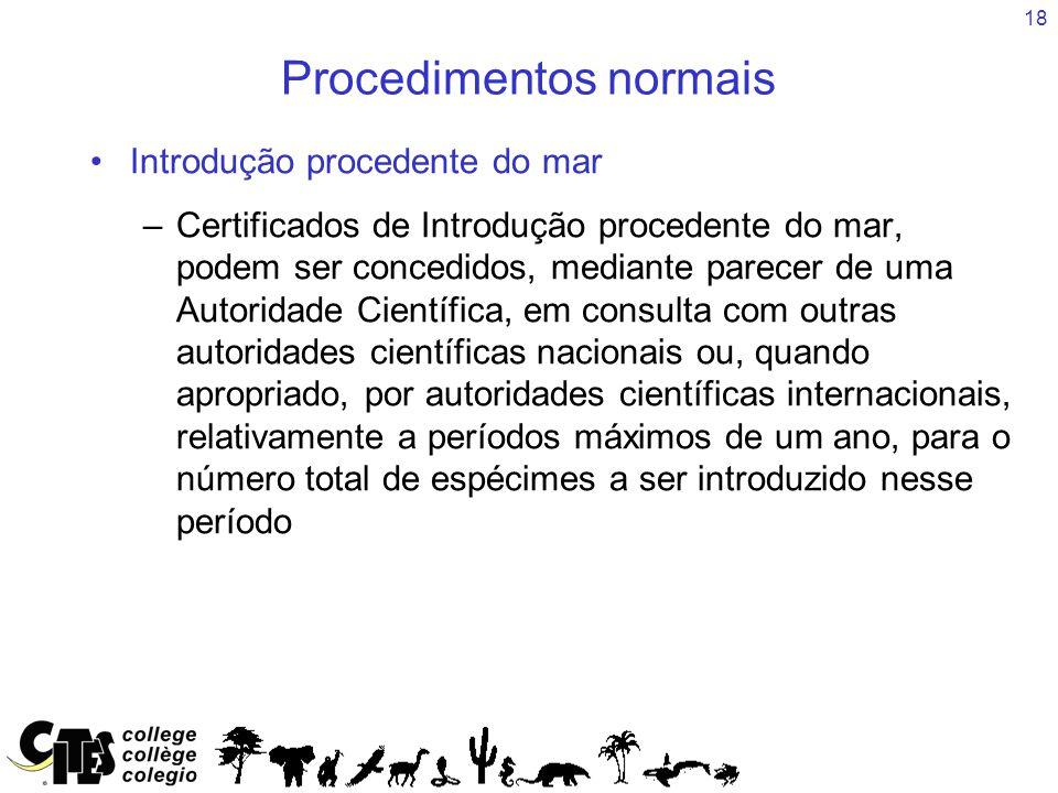 18 Procedimentos normais Introdução procedente do mar –Certificados de Introdução procedente do mar, podem ser concedidos, mediante parecer de uma Aut