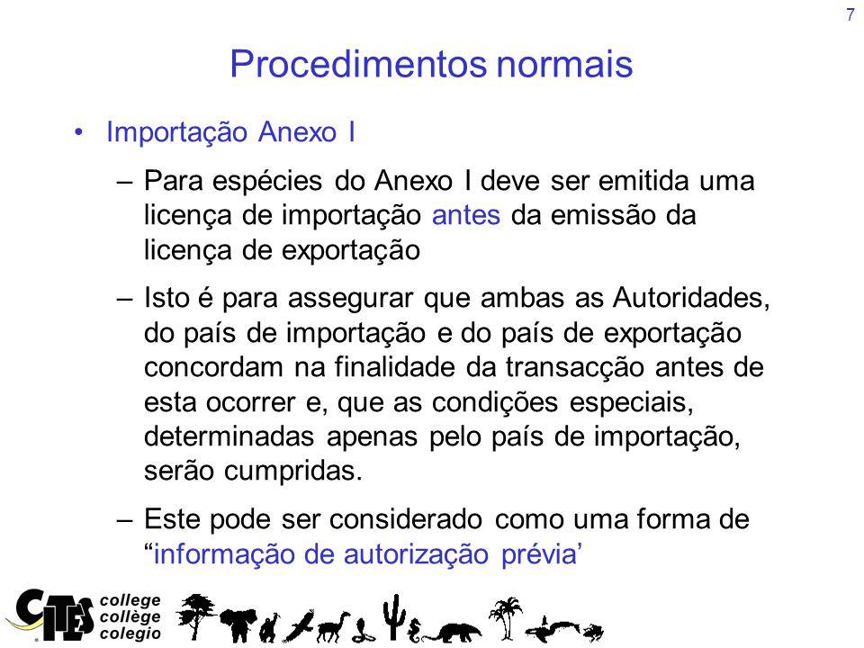 7 Procedimentos normais Importação Anexo I –Para espécies do Anexo I deve ser emitida uma licença de importação antes da emissão da licença de exporta