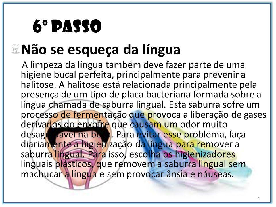 7º passo Cuidado para usar o enxaguante bucal O uso de antissépticos deve ser recomendado pelo dentista.