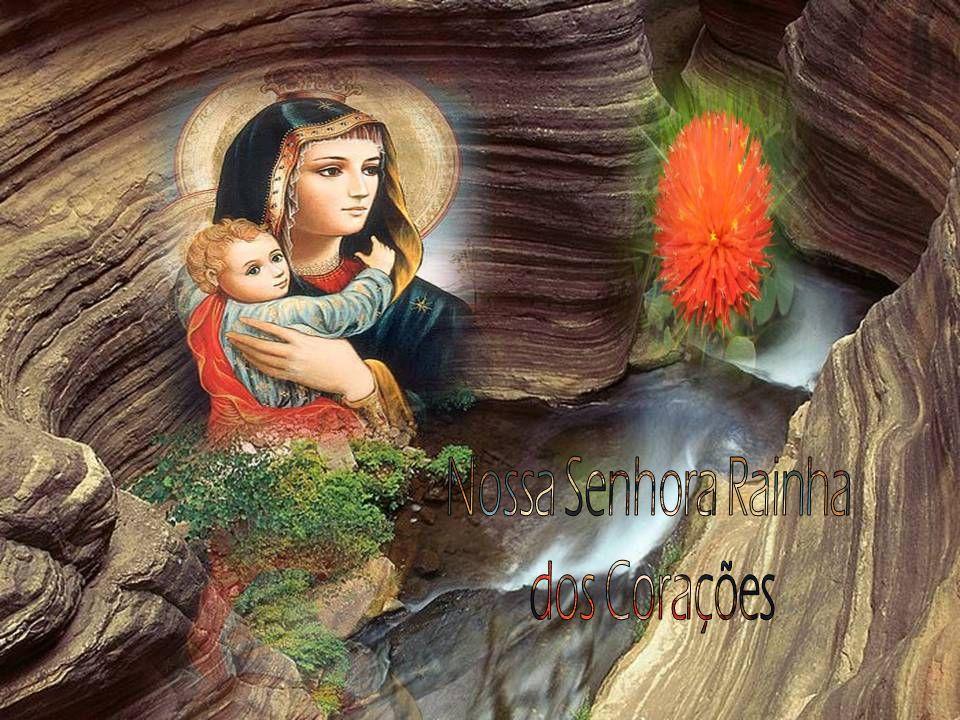Em conseqüência, Nossa Senhora deve ser chamada a Rainha dos Corações.