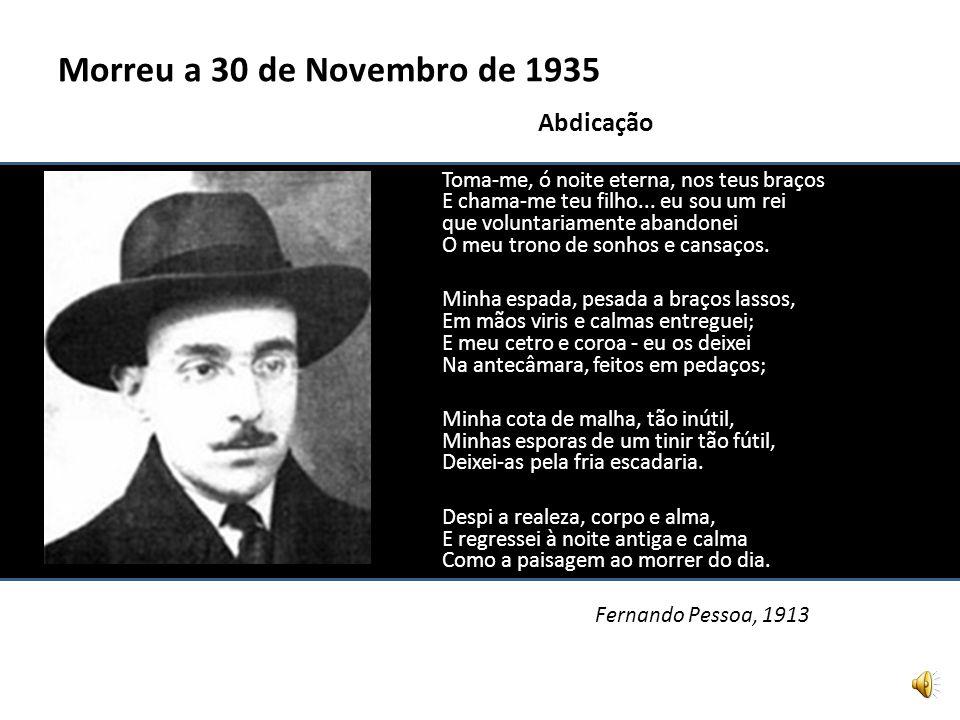 Fernando António Nogueira Pessoa Nasceu a 13 de Junho de 1888 Não sei, ama, onde era, Nunca o saberei... Sei que era Primavera E o jardim do rei... (F