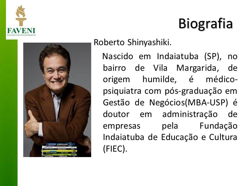 Biografia Roberto Shinyashiki. Nascido em Indaiatuba (SP), no bairro de Vila Margarida, de origem humilde, é médico- psiquiatra com pós-graduação em G