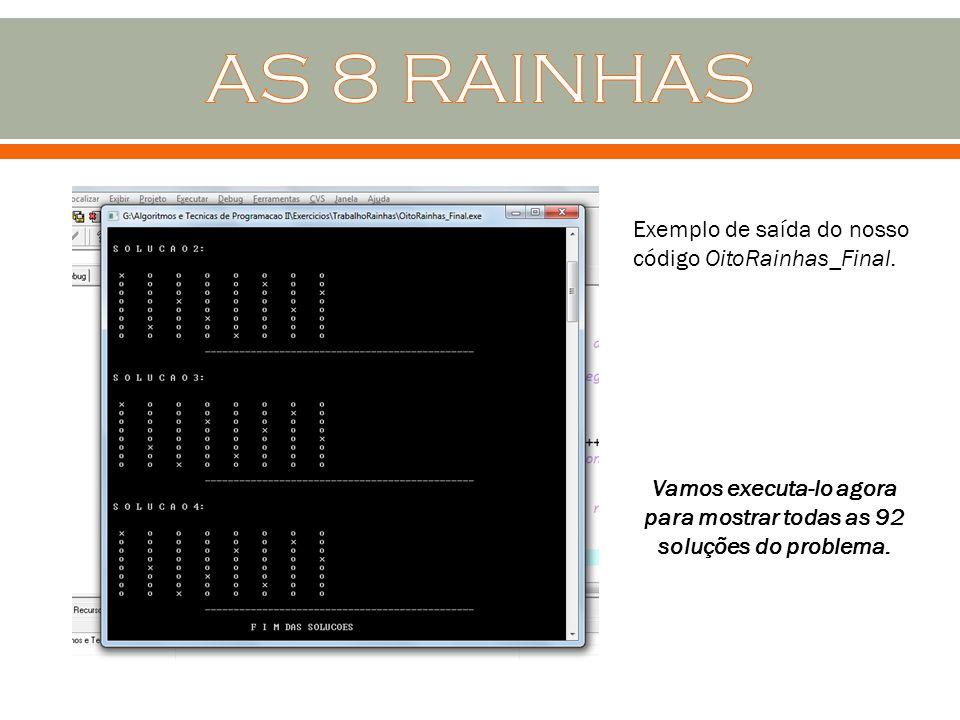 Exemplo de saída do nosso código OitoRainhas_Final. Vamos executa-lo agora para mostrar todas as 92 soluções do problema.