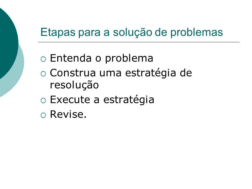 Como Resolver um Problema  É preciso compreender o problema.