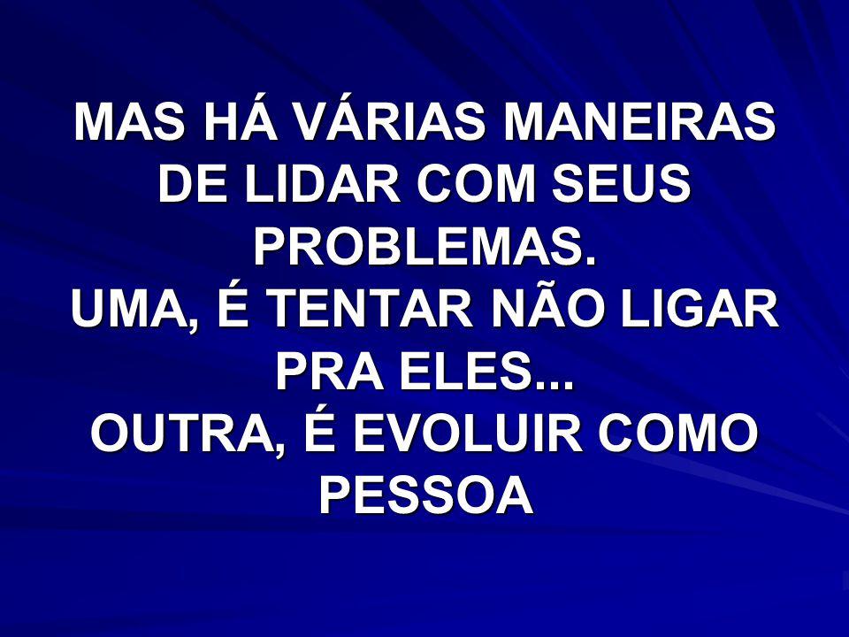 MAS HÁ VÁRIAS MANEIRAS DE LIDAR COM SEUS PROBLEMAS.