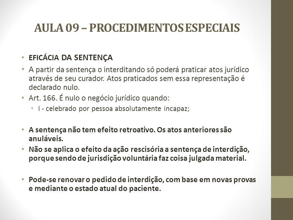 AULA 09 – PROCEDIMENTOS ESPECIAIS EFICÁCIA DA SENTENÇA A partir da sentença o interditando só poderá praticar atos jurídico através de seu curador. At
