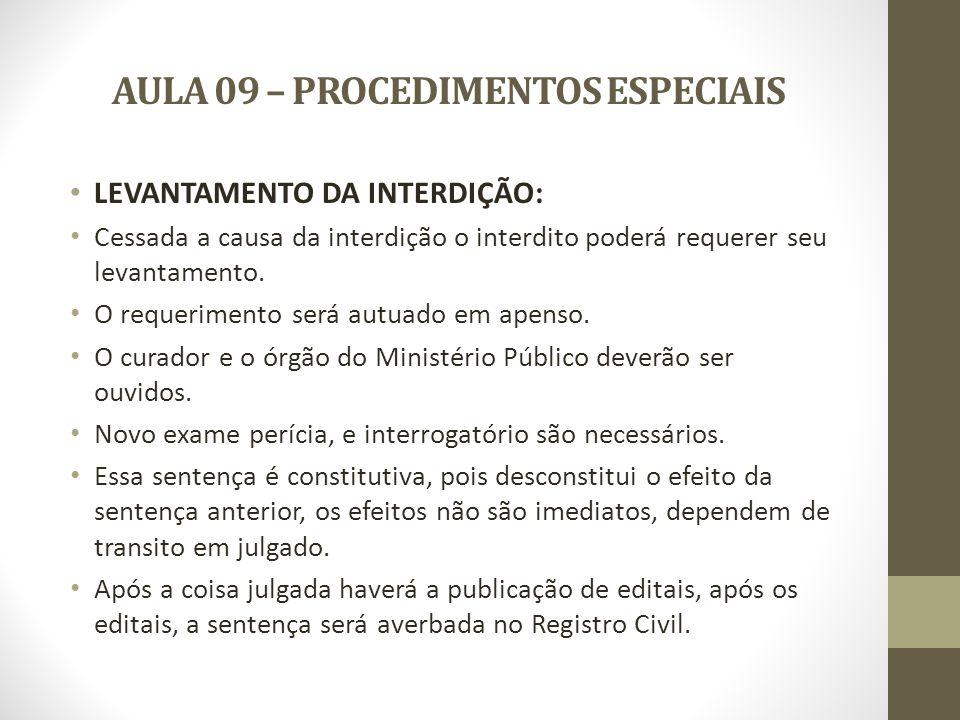 AULA 09 – PROCEDIMENTOS ESPECIAIS LEVANTAMENTO DA INTERDIÇÃO: Cessada a causa da interdição o interdito poderá requerer seu levantamento. O requerimen