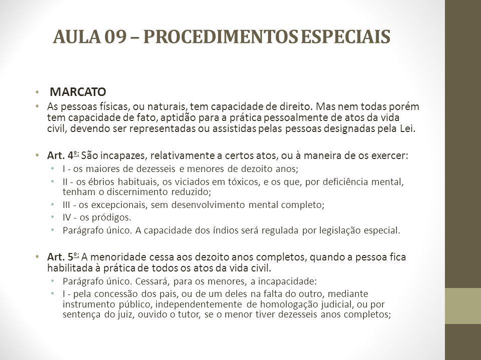 AULA 09 – PROCEDIMENTOS ESPECIAIS MARCATO As pessoas físicas, ou naturais, tem capacidade de direito. Mas nem todas porém tem capacidade de fato, apti