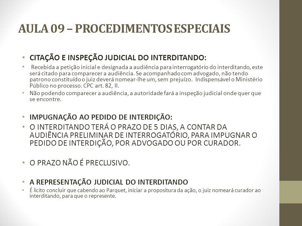 AULA 09 – PROCEDIMENTOS ESPECIAIS CITAÇÃO E INSPEÇÃO JUDICIAL DO INTERDITANDO: Recebida a petição inicial e designada a audiência para interrogatório