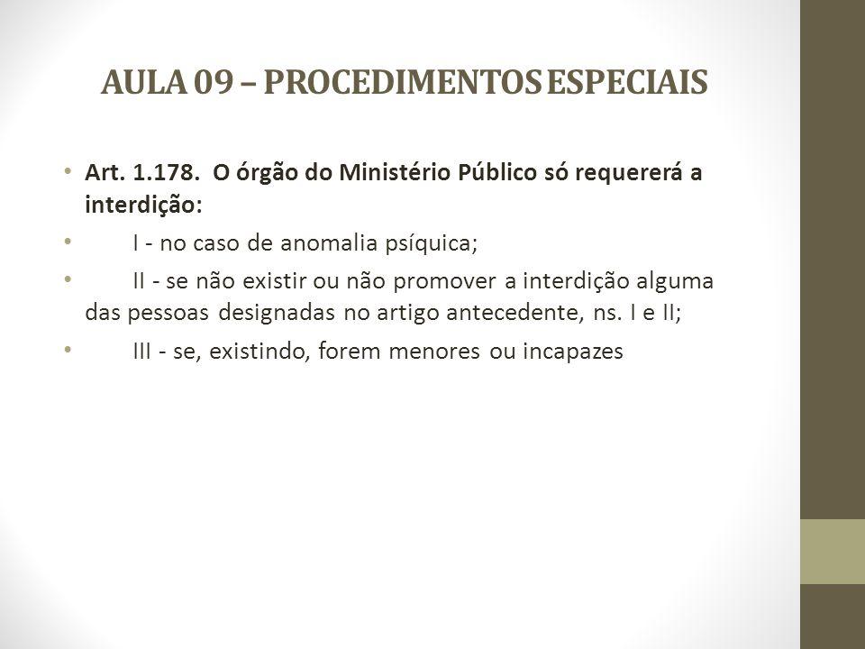 AULA 09 – PROCEDIMENTOS ESPECIAIS Quando a interdição é requerida pelo familiar, a posição do Ministério público é de defensor do interditando.