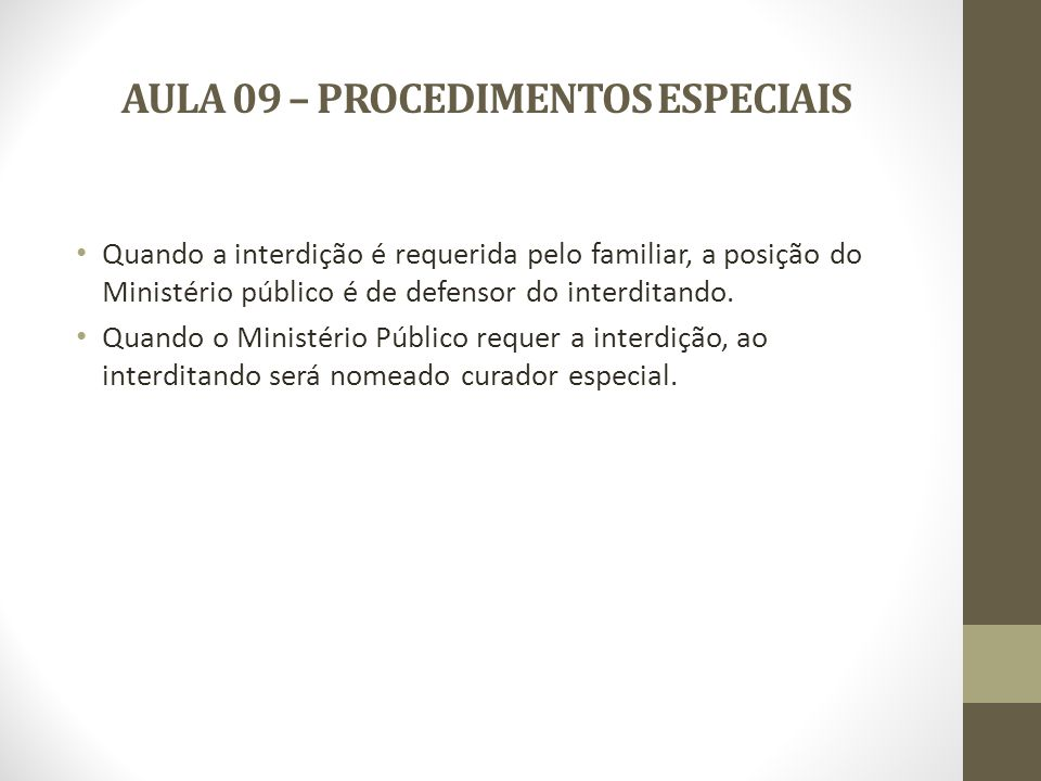 AULA 09 – PROCEDIMENTOS ESPECIAIS DISPOSIÇÕES COMUNS: Somente os capazes podem praticar atos da vida civil, a lei supre a incapacidade através de assistência e representação.