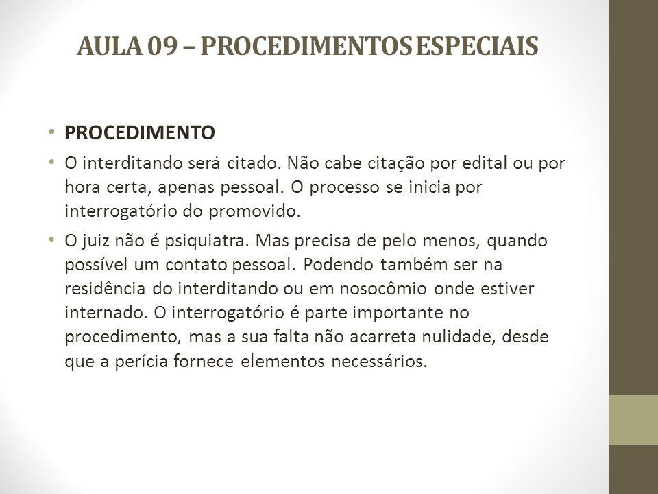 AULA 09 – PROCEDIMENTOS ESPECIAIS PROCEDIMENTO O interditando será citado. Não cabe citação por edital ou por hora certa, apenas pessoal. O processo s