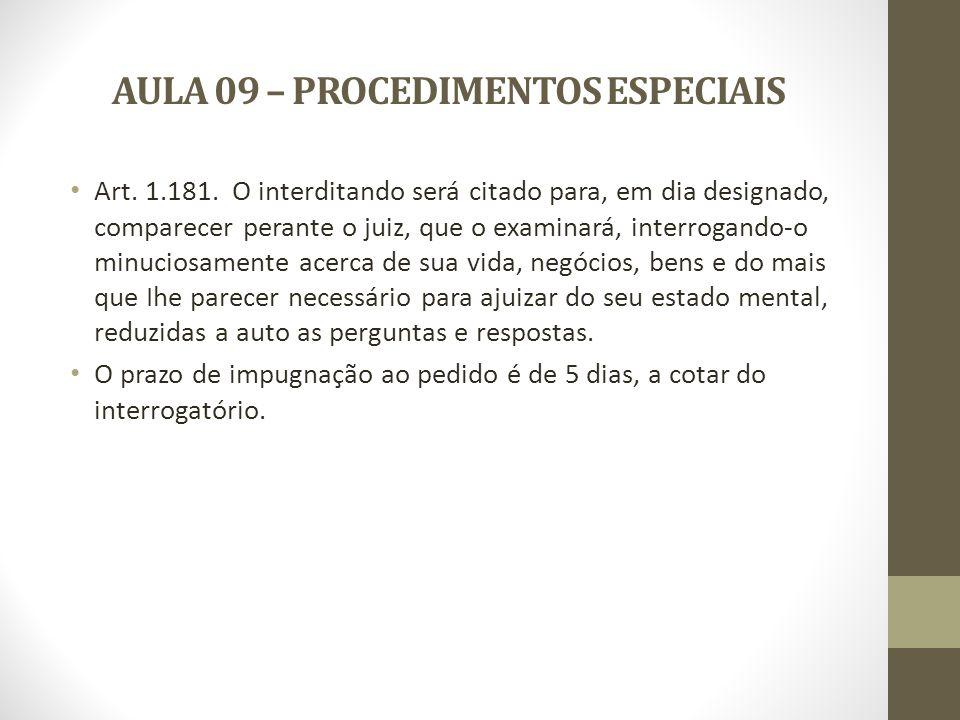 AULA 09 – PROCEDIMENTOS ESPECIAIS Art. 1.181. O interditando será citado para, em dia designado, comparecer perante o juiz, que o examinará, interroga