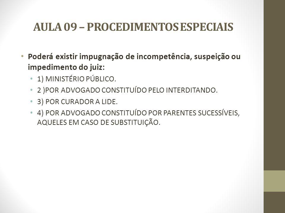 AULA 09 – PROCEDIMENTOS ESPECIAIS Perícia psiquiátrica segue o curso da prova pericial.
