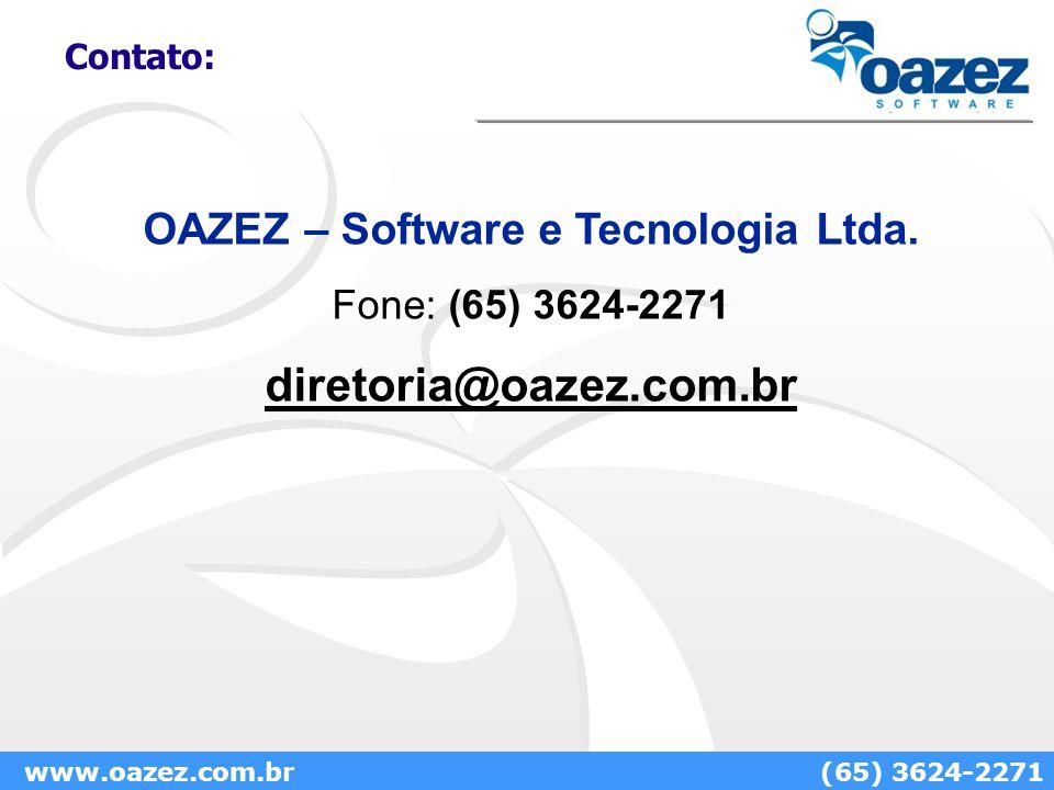 Contato: OAZEZ – Software e Tecnologia Ltda. Fone: (65) 3624-2271 diretoria@oazez.com.br www.oazez.com.br(65) 3624-2271