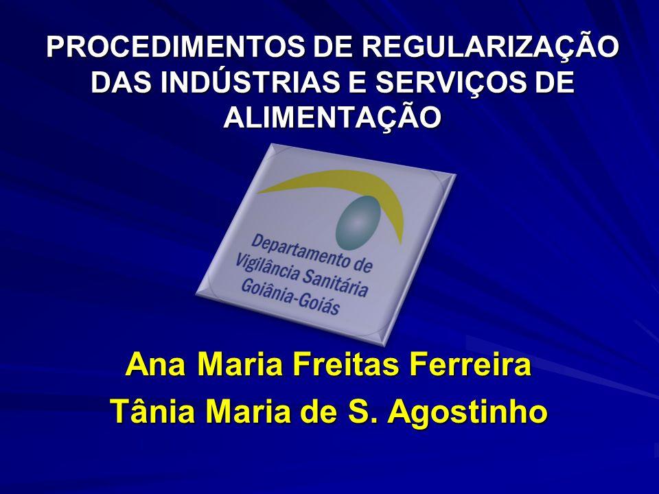 PROCEDIMENTOS DE REGULARIZAÇÃO DAS INDÚSTRIAS E SERVIÇOS DE ALIMENTAÇÃO Ana Maria Freitas Ferreira Tânia Maria de S.