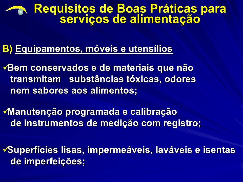 B) Equipamentos, móveis e utensílios Requisitos de Boas Práticas para serviços de alimentação Superfícies lisas, impermeáveis, laváveis e isentas Supe