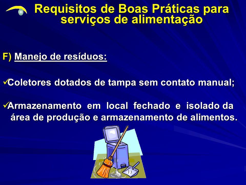 F) Manejo de resíduos: Requisitos de Boas Práticas para serviços de alimentação Armazenamento em local fechado e isolado da Armazenamento em local fechado e isolado da área de produção e armazenamento de alimentos.